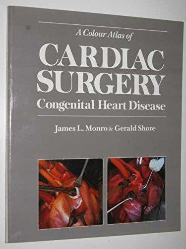 A Colour Atlas of Cardiac Surgery: Congenital Heart Disease: Monro, James L.; Shore, Gerald
