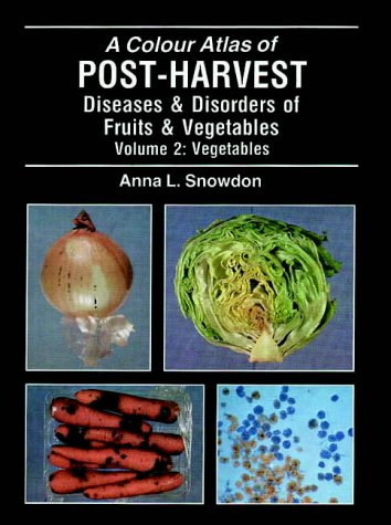 9780723416364: A Color Atlas Of Post Harvest Diseases And Disorders Of Fruits And Vegetables