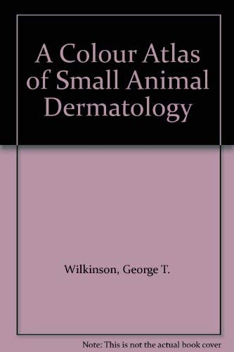 9780723417057: A Colour Atlas of Small Animal Dermatology