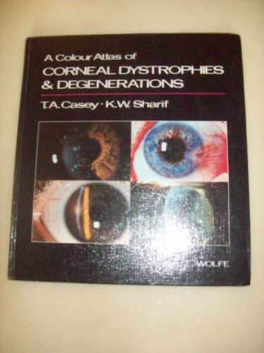 9780723417231: A Colour Atlas of Corneal Dystrophies and Degenerations