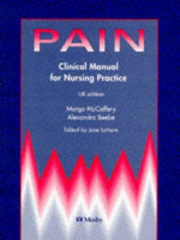 Pain : Clinical Manual for Nursing Practice: McCaffery, Margo; Beebe, Alexandra; Latham, Jane; Ball...