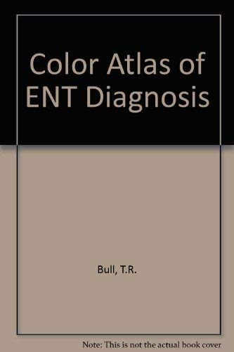 Color Atlas of E.N.T. Diagnosis: Bull, T. R.