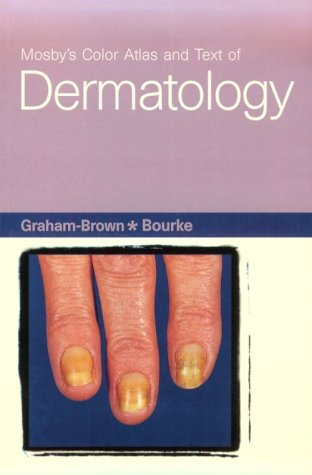 Mosby's Color Atlas and Text of Dermatology: Graham-Brown BSc MBBS