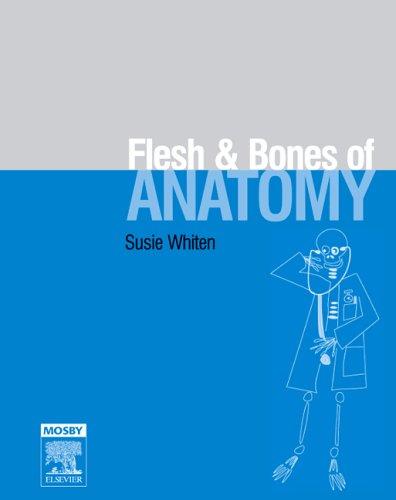 9780723433545: The Flesh and Bones of Anatomy
