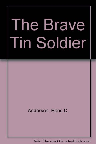 The Brave Tin Soldier: Hans Christian Anderson: