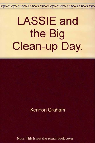 LASSIE and the Big Clean-up Day.: Kennon Graham