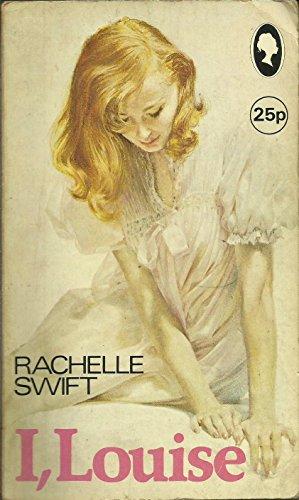 I, Louise: Swift,Rachelle