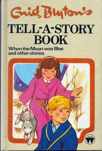 TELL-A-STORY BOOK When the Moon was Blue and other stories: Enid Blyton