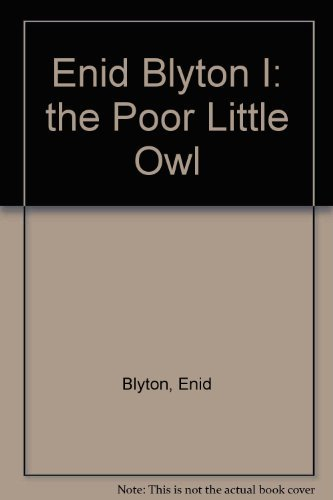 9780723579120: Enid Blyton I: the Poor Little Owl