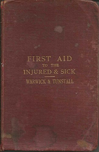 First Aid to the Injured and Sick: Warwick, F.J., Tunstall,