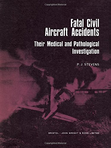 Fatal Civil Aircraft Accidents: Their Medical and Pathological Investigation: Peter J. Stevens