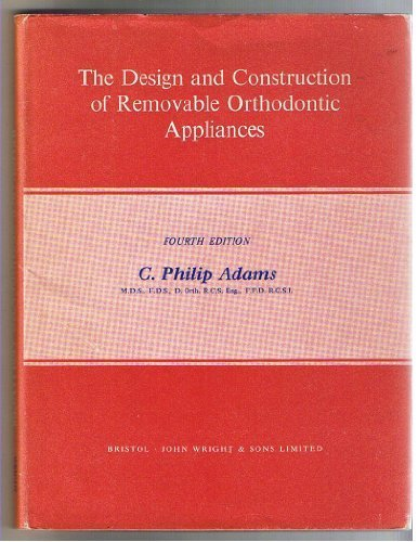 Design and Construction of Removable Orthodontic Appliances: Adams, C. Philip