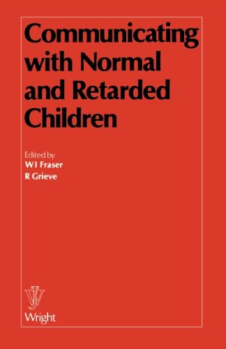 Communicating with Normal and Retarded Children.: FRASER, W.I., and R. GRIEVE, (eds.),