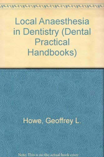 Local Anaesthesia in Dentistry (Dental Practical Handbooks): Howe, Geoffrey L.,