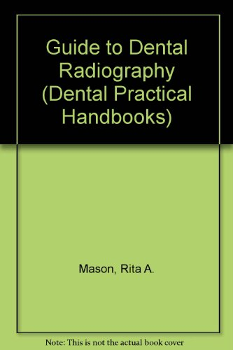 Guide to Dental Radiography (Dental Practical Handbooks): Mason, Rita A.