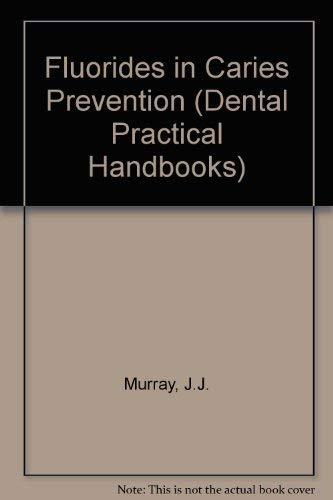 Fluorides in Caries Prevention (Dental Practical Handbooks): Rugg-Gunn, Andrew J.