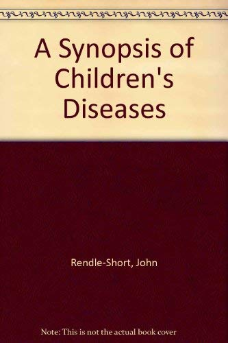 Synopsis of Children's Diseases: Rendle-Short, John; Dodge, J. A.; Gray, Oliver P.