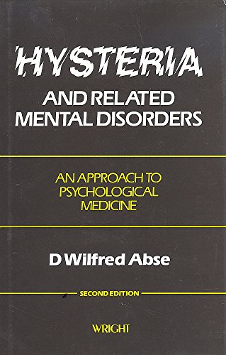 Hysteria and Related Mental Disorders: An Approach to Psychological Medicine: Abse, D. Wilfred
