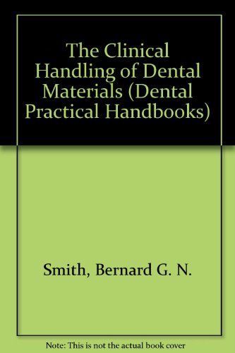 The Clinical Handling of Dental Materials (Dental: Bernard G.N. Smith,