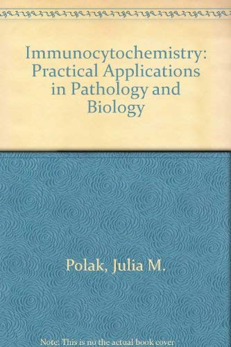 Immunocytochemistry : Practical Applications in Pathology and: Susan Van Noorden;