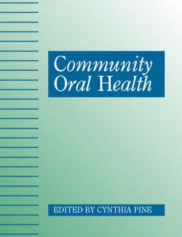 Community Oral Health: Pine, Cynthia M. (ed.)