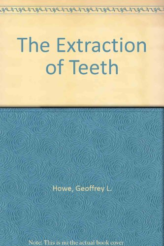 The Extraction of Teeth: Howe, Geoffrey L.