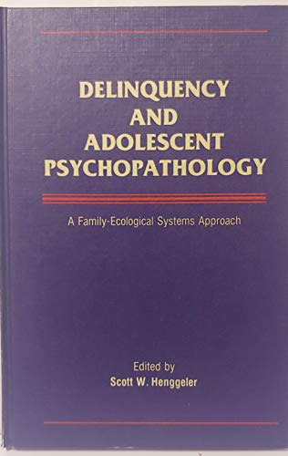 Delinquency and Adolescent Psychopathology: A Family-Ecological Systems Approach (9780723670414) by Scott W. Henggeler