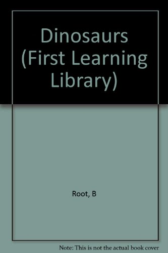 Dinosaurs (First Learning Library Series): Root, B.