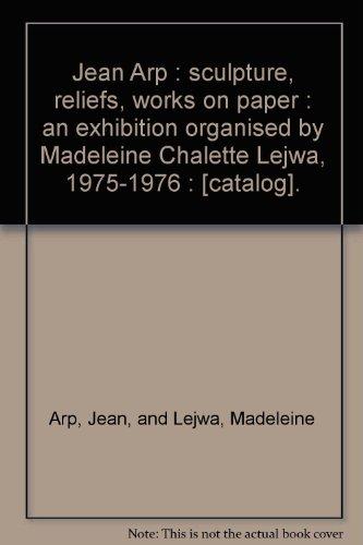 Jean Arp: Sculpture, Reliefs, Works on Paper: Arp, Jean; Lejwa,