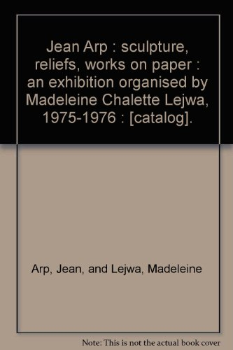 9780724100330: Jean Arp : sculpture, reliefs, works on paper : an exhibition organised by Madeleine Chalette Lejwa, 1975-1976 : [catalog]