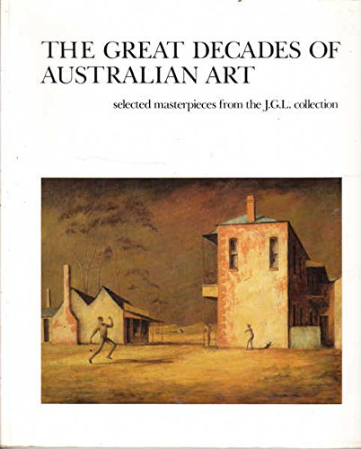 The Great Decades of Australian Art: Selected Masterpieces Form the J. G. L. Collection: McCaughey ...