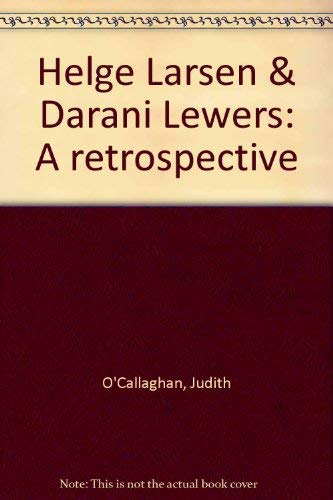 Helge Larsen & Darani Lewers: A retrospective (0724101195) by O'Callaghan, Judith