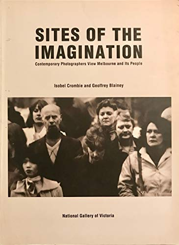 9780724101627: Sites of the Imagination: Contemporary Photographers View Melbourne and Its People
