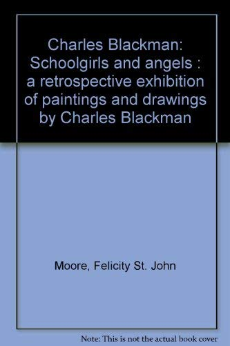 9780724101634: Charles Blackman: Schoolgirls and angels : a retrospective exhibition of paintings and drawings by Charles Blackman