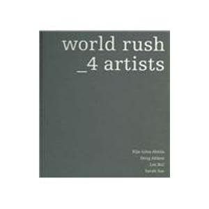 World Rush: 4 Artists: Mieke Bal~Kelly Gellatly~Charles