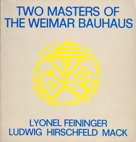 Two masters of the Weimar Bauhaus: Lyonel Feininger, Ludwig Hirschfeld-Mack: Feininger, Lyonel