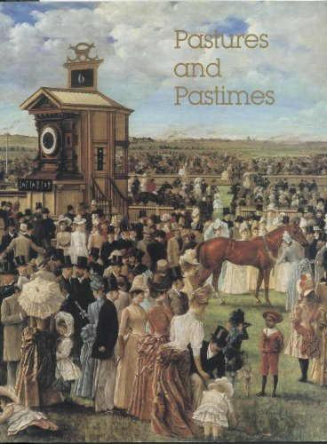 Pastures and Pastimes. An Exhibition of Australian Racing, Sporting and Animal Pictures of the 19...