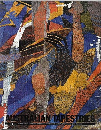 Australian tapestries from the Victorian Tapestry Workshop : complete works, 1976 to 1988: ...
