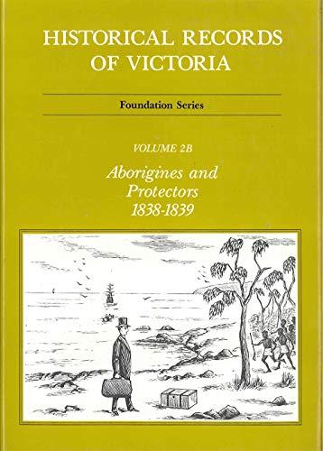 9780724182640: Historical Records of Victoria: Vol 2B: Aborigines and Protectors 1838-1839 (Historical records of Victoria)