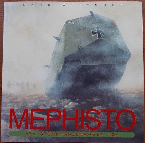 9780724233885: Mephisto - A7V Sturmpanzerwagen 506 - a History of the Sole Surviving First World War German Tank