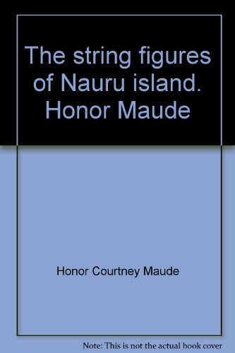 9780724300112: The string figures of Nauru island. Honor Maude