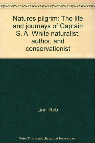 9780724365487: Natures pilgrim: The life and journeys of Captain S. A. White naturalist, author, and conservationist