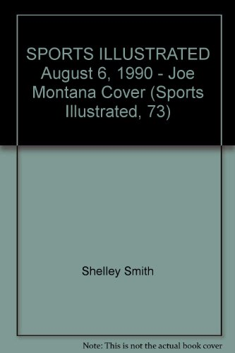 SPORTS ILLUSTRATED August 6, 1990 - Joe Montana Cover (Sports Illustrated, 73) (9780724454631) by Shelley Smith; Kenny Moore; Richard O'Brien; Merrell Noden; Richard Hoffer; Tim Kurkjian; Paul Zimmerman