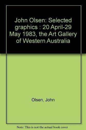 John Olsen: Selected graphics : 20 April-29 May 1983, the Art Gallery of Western Australia Olsen, ...