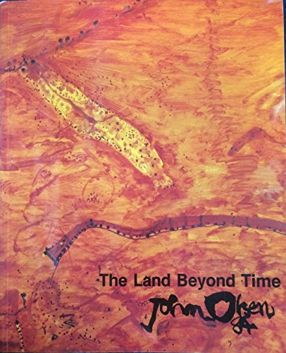 The Land Beyond Time - Paintings and Drawings: John Olsen