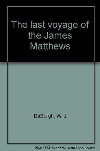 The Last Voyage of the James Matthews.: W. J. de Burgh and Graeme Henderson.