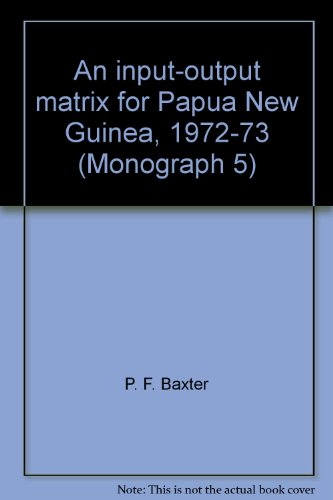 An input-output matrix for Papua New Guinea, 1972-73: Baxter, P. F.