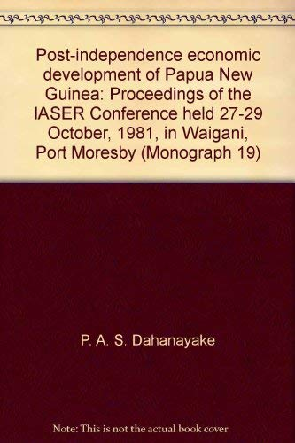Post-Independence Economic Development of Papua New Guinea: Proceedings of the Iaser Conference ...