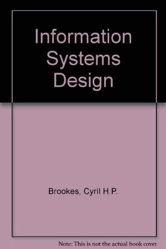 Information Systems Design.: Brookes, Cyril ; Grouse, Phillip ; Jeffery, D ; Lawrence, Michael