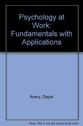 Psychology at Work: Fundamentals and Applications: Avery, Gayle and